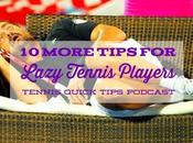 More Tips Lazy Tennis Players Quick Podcast