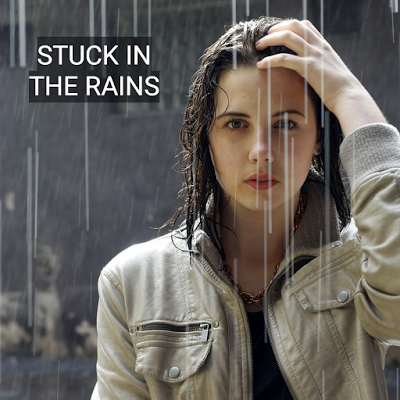 STUCK IN THE RAINS