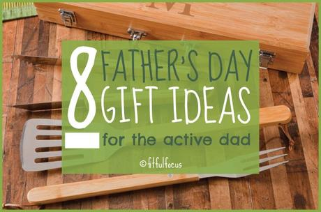 8 Father's Day Gift Ideas For Your Active Dad