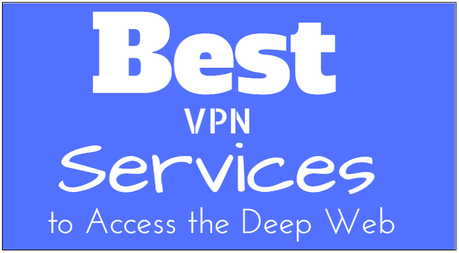 Best VPN Services to Access the Deep Web