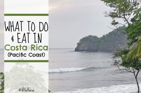 What To Do & Eat In Costa Rica (Pacific Coast)
