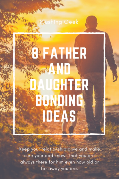 8 Father and Daughter Bonding Ideas