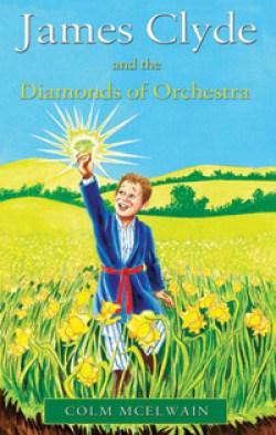 Book Review: James Clyde and the Diamonds of Orchestra by Colm McElwain