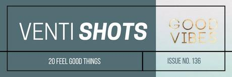 20-feel-good-things-/-venti-shots-issue-no-136.jpg