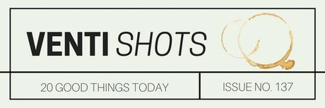 20-good-things-about-everything-/-venti-shots-issue-no-137