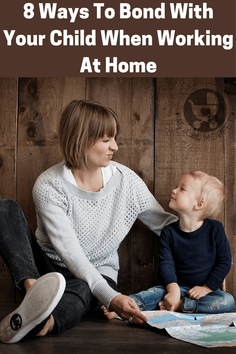Working from home can take up your whole day & quality time with kids can suffer. Check out these 8 Ways To Bond With Your Child When Working At Home.