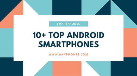 Top 10+ Android Phones In 2017 – With Their Prices, Specs, Features