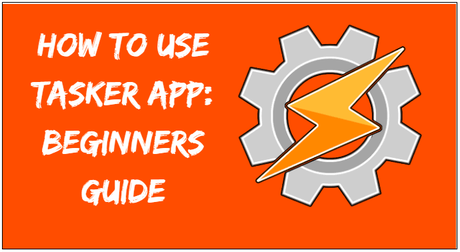 How to Use Tasker App: Beginners Guide