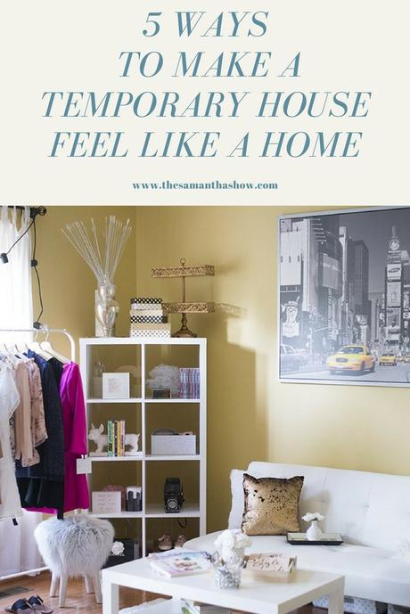 5 ways to make a temporary house feel like a home. Whether you're a military family who moves around a lot, a businesswoman who travels a lot or maybe you just get bored easily, these tips are for you!