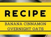 Recipe: Banana Cinnamon Overnight Oats