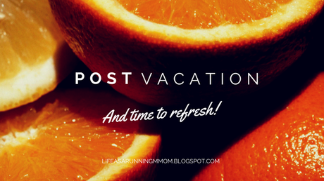 Post-Vacation & Time to Refresh!
