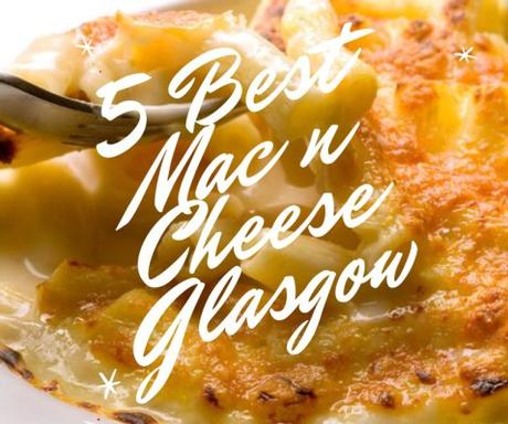 Food: Five best places for Mac & Cheese in Glasgow