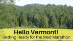 Hello Vermont! Getting Ready for the Mad Marathon