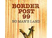 """Border Post 99""— Man's Land"