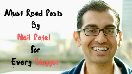 15 Must Read Posts Written By Neil Patel For Every Blogger
