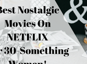 Best Nostalgic Movies Netflix 30-Something Woman!
