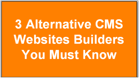 3 Alternative CMS Websites Builders You Must Know