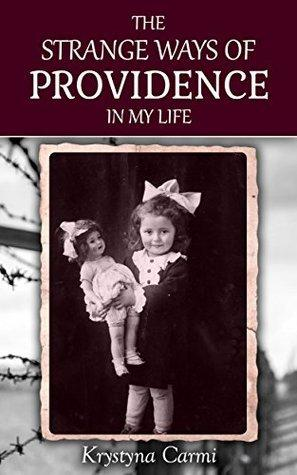 The Strange Ways of Providence In My Life by Krystyna Carmi – An Emotional Journey