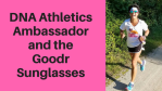 DNA Athletics Ambassador and the Goodr Sunglasses