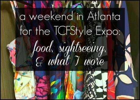 A Weekend in Atlanta (with a TCFStyle Expo recap!)