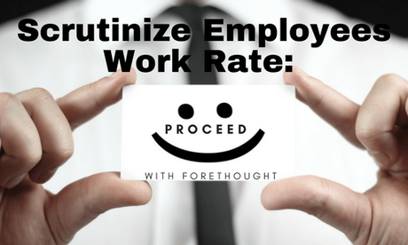 Scrutinize Employees Work Rate-