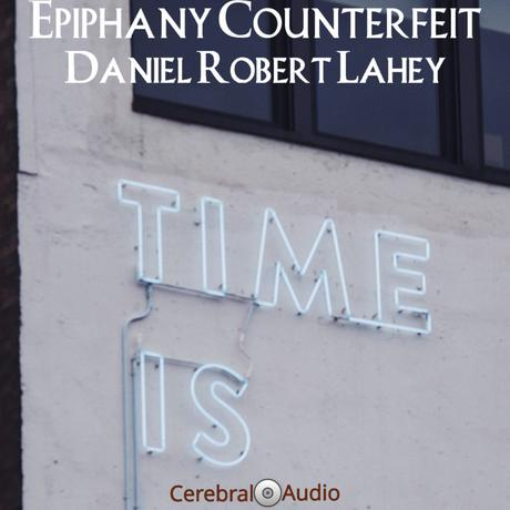Daniel Robert Lahey: Epiphany Counterfeit