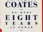 Were Eight Years Power, Other Thoughts from Ta-Nehisi Coates