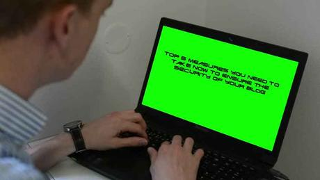 Don't Get Hacked: Top 5 Measures You Need to Take Now to Ensure The Security of Your Blog