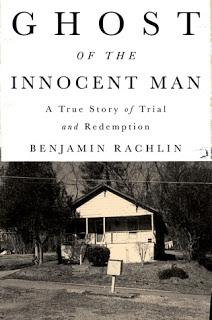 Ghost of the Innocent Man- A True Story of Trial and Redemption- by Benjamin Rachlin- Feature and Review