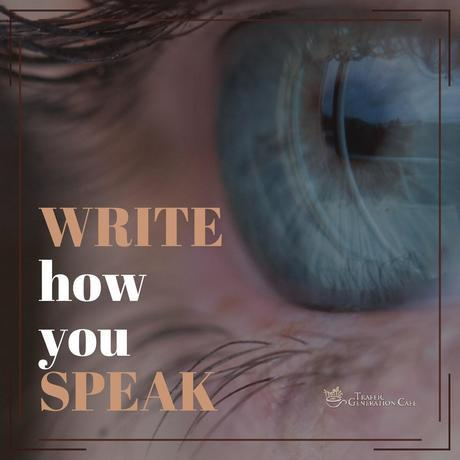 My best writing advice: write how you speak