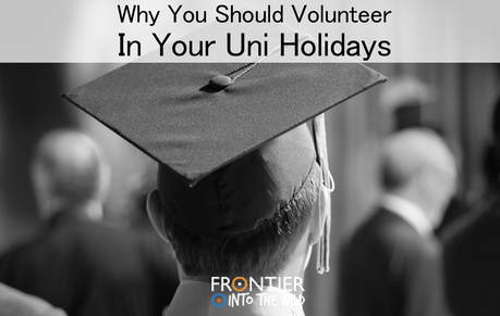 Why You Should Volunteer in your University Holidays: