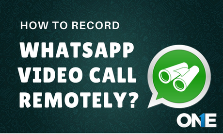 spy and record WhatsApp video call remotely-