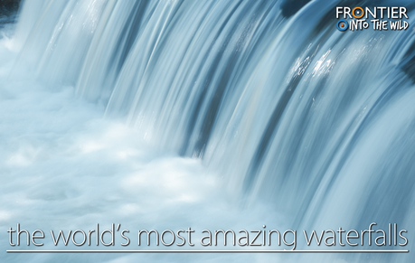The World's Most Amazing Waterfalls