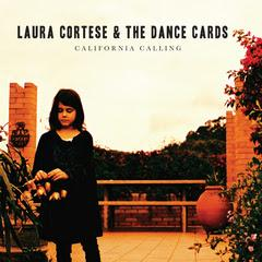 Laura Cortese & The Dance Cards - California Calling