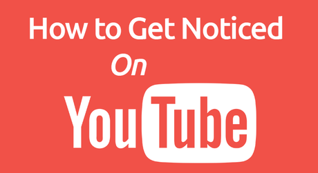 How to Get Noticed on YouTube