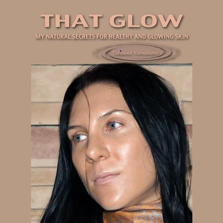 My Natural Secrets To Healthy and Glowing Skin