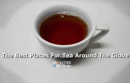 The Best Places For Tea Around the Globe