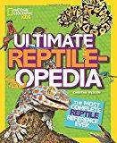 Image: Ultimate Reptileopedia: The Most Complete Reptile Reference Ever, by Christina Wilsdon (Author). Publisher: National Geographic Children's Books (October 13, 2015)