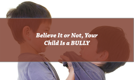 Believe It or Not, Your Child Is a BULLY