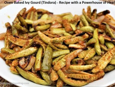 Oven Baked Ivy Gourd (Tindora) – Recipe with a Powerhouse of Health