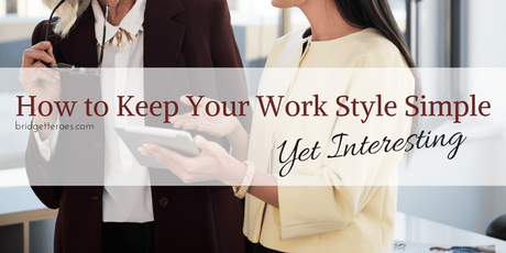 How to Keep Your Work Style Simple Yet Interesting