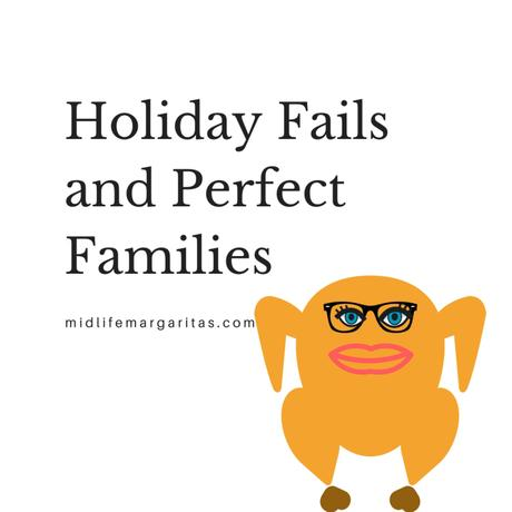 Thanksgiving Fails and Perfect Family Holidays
