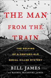The Man From the Train: The Solving of a Century-Old Serial Killer Mystery- by Bill James and Rachel McCarthy James- Feature and Review