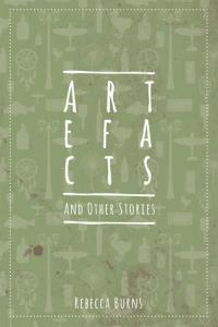 Artefacts and Other Stories by Rebecca Burns