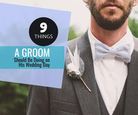 9 Tasks a Groom Should Be Doing on His Wedding Day