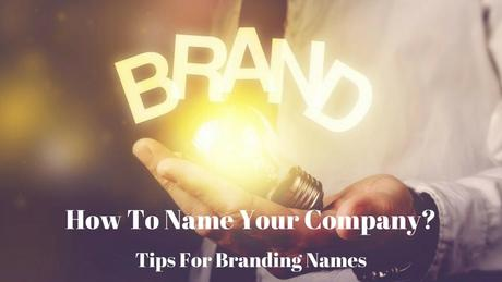 How To Name Your Company? Tips For Branding Names