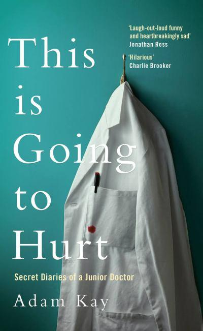 Book Review – This is Going to Hurt: Secret Diaries of a Junior Doctor by Adam Kay