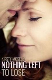 Book cover of Nothing Left To Lose by Kirsty Moseley   Blushing Geek