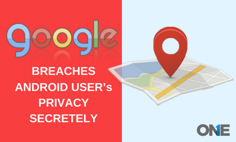 google breaches Android User's Privacy secretly