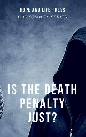 NEW: Is the Death Penalty Just? (Vol. 4 – HLP Christianity Series)